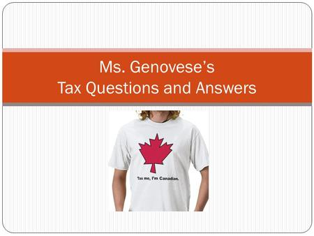 Ms. Genovese's Tax Questions and Answers. Why do People Pay Income Tax? Federal and Provincial governments require ALL residents to pay a % of their income.