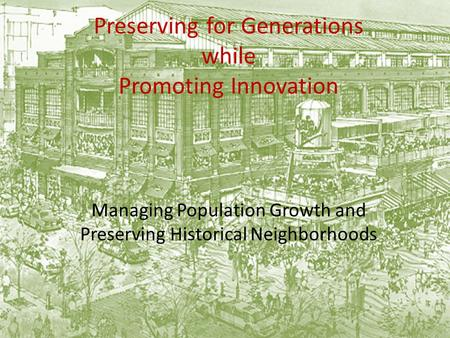 Preserving for Generations while Promoting Innovation Managing Population Growth and Preserving Historical Neighborhoods.