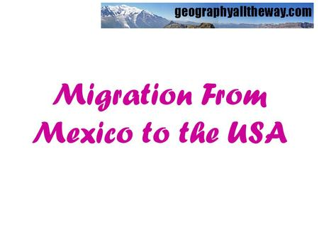 Migration From Mexico to the USA. The USA is a MEDC (GNP per capita: $24,750, infant mortality: 8/1000). Mexico is a LEDC (GNP per capita: $3,750, infant.