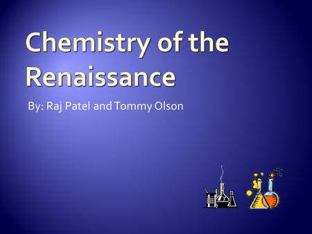 By: Raj Patel and Tommy Olson.  Alchemy was the root of Chemistry  The destruction of Alchemy by The Skeptical Chymist and Elements  Became more scientific.