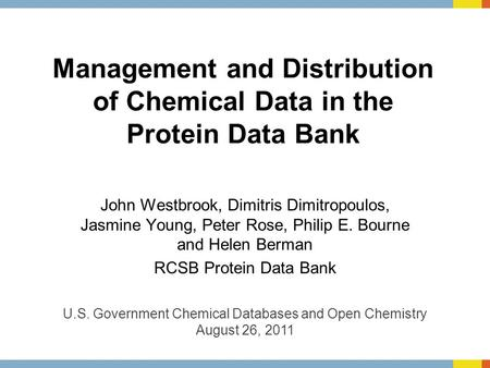 Management and Distribution of Chemical Data in the Protein Data Bank John Westbrook, Dimitris Dimitropoulos, Jasmine Young, Peter Rose, Philip E. Bourne.