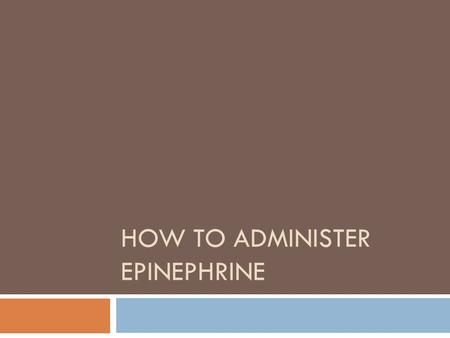 HOW TO ADMINISTER EPINEPHRINE. What is Epinephrine? (Epi)  Adrenaline  Emergency medication  Naturally occurring  Dilator.