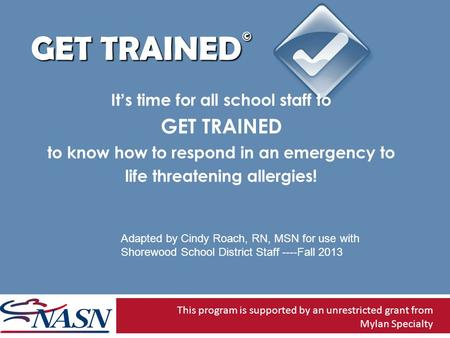 GET TRAINED © It's time for all school staff to GET TRAINED to know how to respond in an emergency to life threatening allergies! This program is supported.