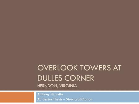 OVERLOOK TOWERS AT DULLES CORNER HERNDON, VIRGINIA Anthony Perrotta AE Senior Thesis – Structural Option.