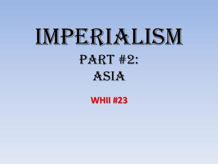 Imperialism Part #2: Asia WHII #23. India Britain's most important imperial territory. Britain's most important imperial territory. Due to wealthy trade.