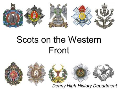 Scots on the Western Front Denny High History Department.