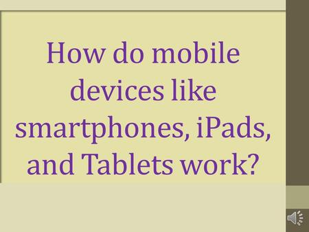 How do mobile devices like smartphones, iPads, and Tablets work?