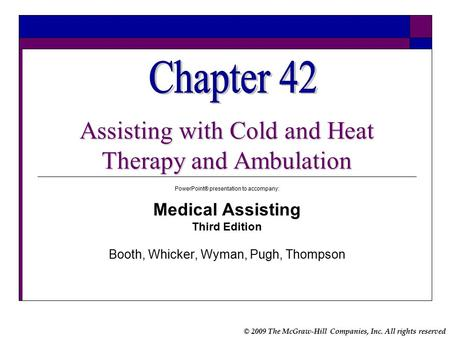 © 2009 The McGraw-Hill Companies, Inc. All rights reserved PowerPoint® presentation to accompany: Medical Assisting Third Edition Booth, Whicker, Wyman,