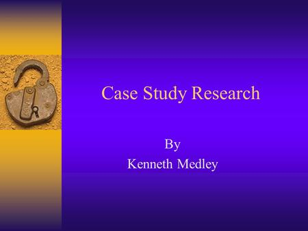 Case Study Research By Kenneth Medley.