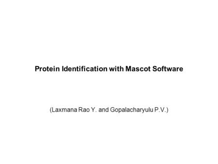 Protein Identification with Mascot Software (Laxmana Rao Y. and Gopalacharyulu P.V.)