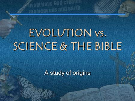 EVOLUTION vs. SCIENCE & THE BIBLE