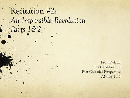 Recitation #2: An Impossible Revolution Parts 1&2 Prof. Roland The Caribbean in Post-Colonial Perspective ANTH 1115.