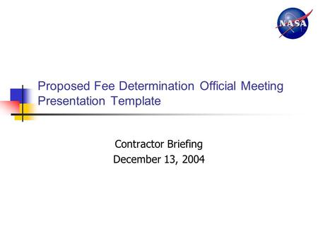 Proposed Fee Determination Official Meeting Presentation Template Contractor Briefing December 13, 2004.