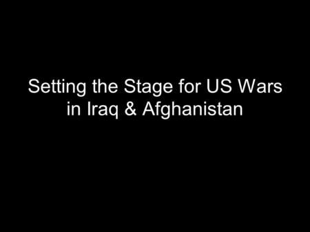 Setting the Stage for US Wars in Iraq & Afghanistan