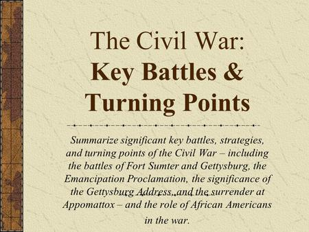 The Civil War: Key Battles & Turning Points Summarize significant key battles, strategies, and turning points of the Civil War – including the battles.