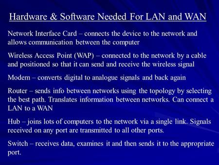 Hardware & Software Needed For LAN and WAN Network Interface Card – connects the device to the network and allows communication between the computer Wireless.