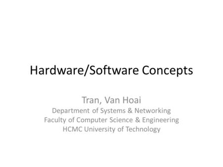 Hardware/Software Concepts Tran, Van Hoai Department of Systems & Networking Faculty of Computer Science & Engineering HCMC University of Technology.
