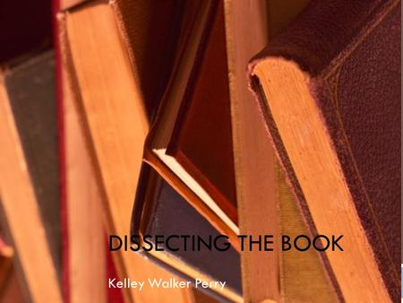 Dissecting the Book Kelley Walker Perry.