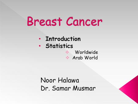 Introduction Statistics  Worldwide  Arab World Noor Halawa Dr. Samar Musmar.