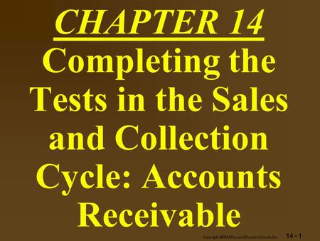 14 - 1 Copyright  2003 Pearson Education Canada Inc. CHAPTER 14 Completing the Tests in the Sales and Collection Cycle: Accounts Receivable.