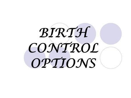 BIRTH CONTROL OPTIONS. WHAT ARE THE DIFFERENT KINDS OF BIRTH CONTROL THAT I COULD USE?? CONDOMS DEPO PREVERA DIAPHRAGM FOAM, FILM, SUPPOSITORIES IUD NATURAL.