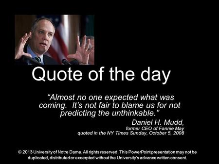"Quote of the day ""Almost no one expected what was coming. It's not fair to blame us for not predicting the unthinkable."" Daniel H. Mudd, former CEO of."