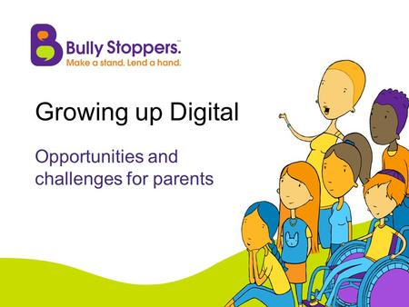 Growing up Digital Opportunities and challenges for parents.