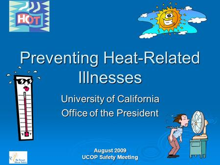 August 2009 UCOP Safety Meeting Preventing Heat-Related Illnesses University of California Office of the President.