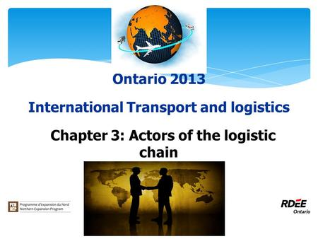 Ontario 2013 International Transport and logistics Chapter 3: Actors of the logistic chain.