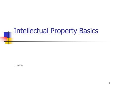 1 Intellectual Property Basics 11-4-2005. 2 What is intellectual property? Intellectual properties are intangible products of the mind. These include: