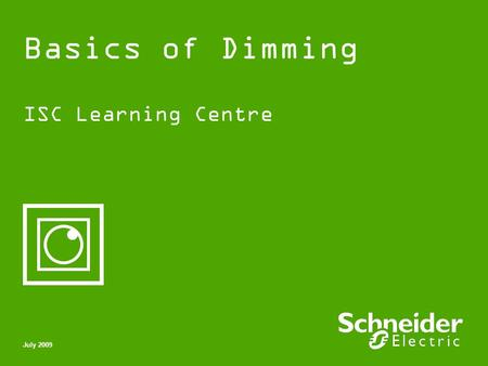 Basics of Dimming ISC Learning Centre July 2009. Schneider Electric 2 - Division - Name – Date Basics of Dimming Contents What is a dimmer? Dimmers &