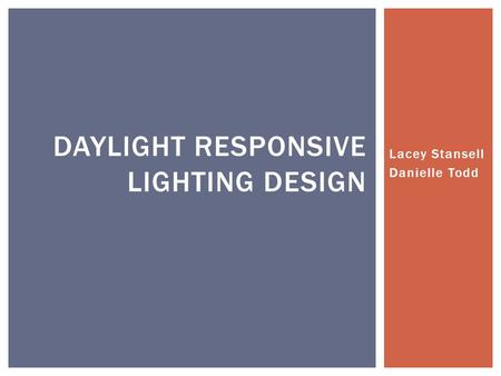 Lacey Stansell Danielle Todd DAYLIGHT RESPONSIVE LIGHTING DESIGN.