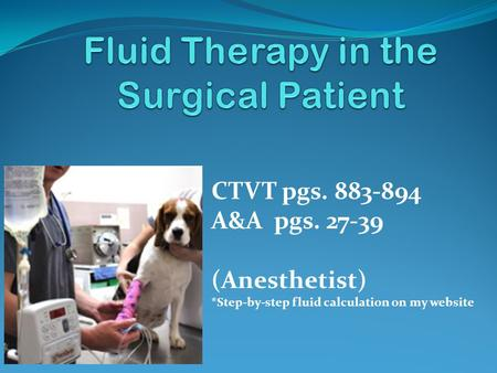 CTVT pgs. 883-894 A&A pgs. 27-39 (Anesthetist) *Step-by-step fluid calculation on my website.