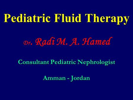 Pediatric Fluid Therapy Dr. Radi M. A