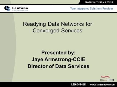 Readying Data Networks for Converged Services Presented by: Jaye Armstrong-CCIE Director of Data Services.
