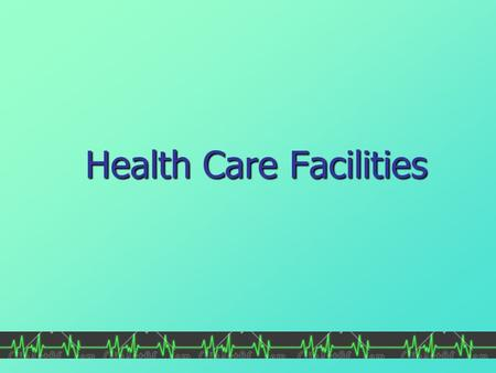 Health Care Facilities. Objectives Students will be able to: Students will be able to: Differentiate between private, public, and non-profit facilities.