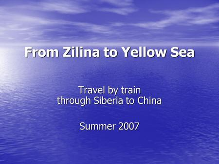 From Zilina to Yellow Sea Travel by train through Siberia to China Summer 2007.