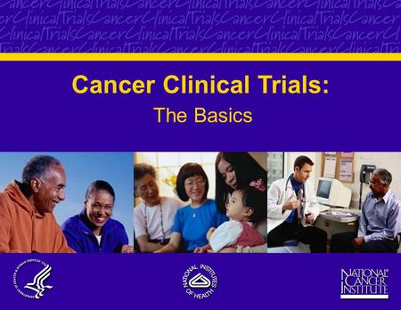 Cancer Clinical Trials: The Basics. 2 What Are Cancer Clinical Trials? Research studies involving people Try to answer scientific questions and find better.