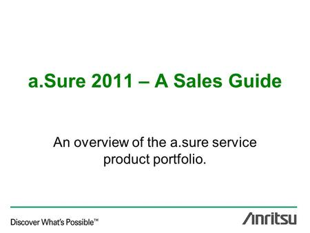 A.Sure 2011 – A Sales Guide An overview of the a.sure service product portfolio.