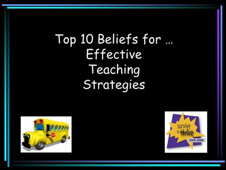Top 10 Beliefs for … Effective Teaching Strategies