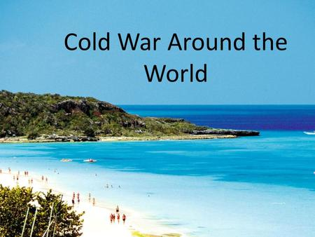Cold War Around the World. Fighting Over Third World After WWII, nations were considered to be First World, Second World, or Third World. – Third World.