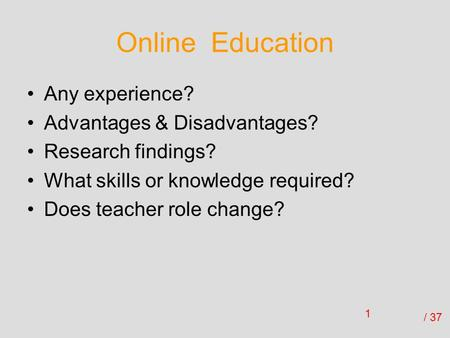 Online Education Any experience? Advantages & Disadvantages?