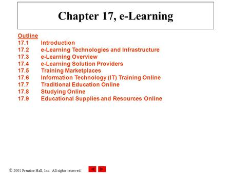  2001 Prentice Hall, Inc. All rights reserved. Chapter 17, e-Learning Outline 17.1Introduction 17.2e-Learning Technologies and Infrastructure 17.3e-Learning.