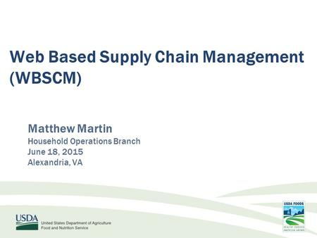 Matthew Martin Household Operations Branch June 18, 2015 Alexandria, VA Web Based Supply Chain Management (WBSCM)