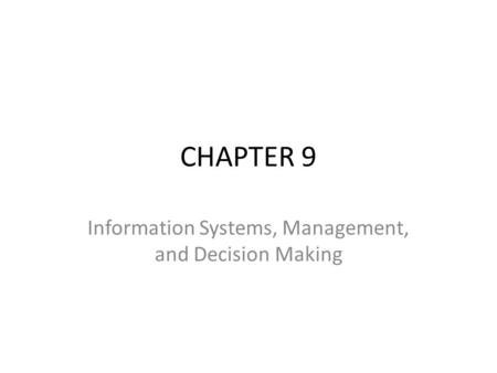 CHAPTER 9 Information Systems, Management, and Decision Making.