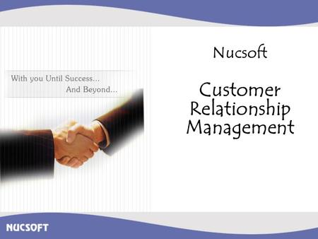 Nucsoft Customer Relationship Management. Overview CRM provides sales, marketing, and support teams with powerful tools to efficiently and effectively.