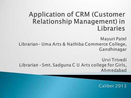 Application of CRM (Customer Relationship Management) in Libraries.