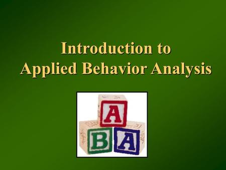 An Overview Of Applied Behavior Analysis - Ppt Video Online Download