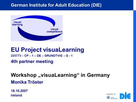 "Member of German Institute for Adult Education (DIE) EU Project visuaLearning 225773 – CP – 1 – DE – GRUNDTVIG – G - 1 4th partner meeting Workshop ""visuaLearning"""