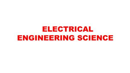 ELECTRICAL ENGINEERING SCIENCE